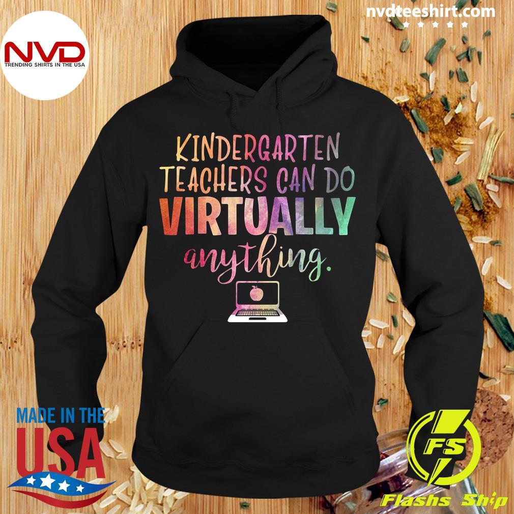 Official Kindergarten Teachers Can Do Virtually Anything Shirt Hoodie