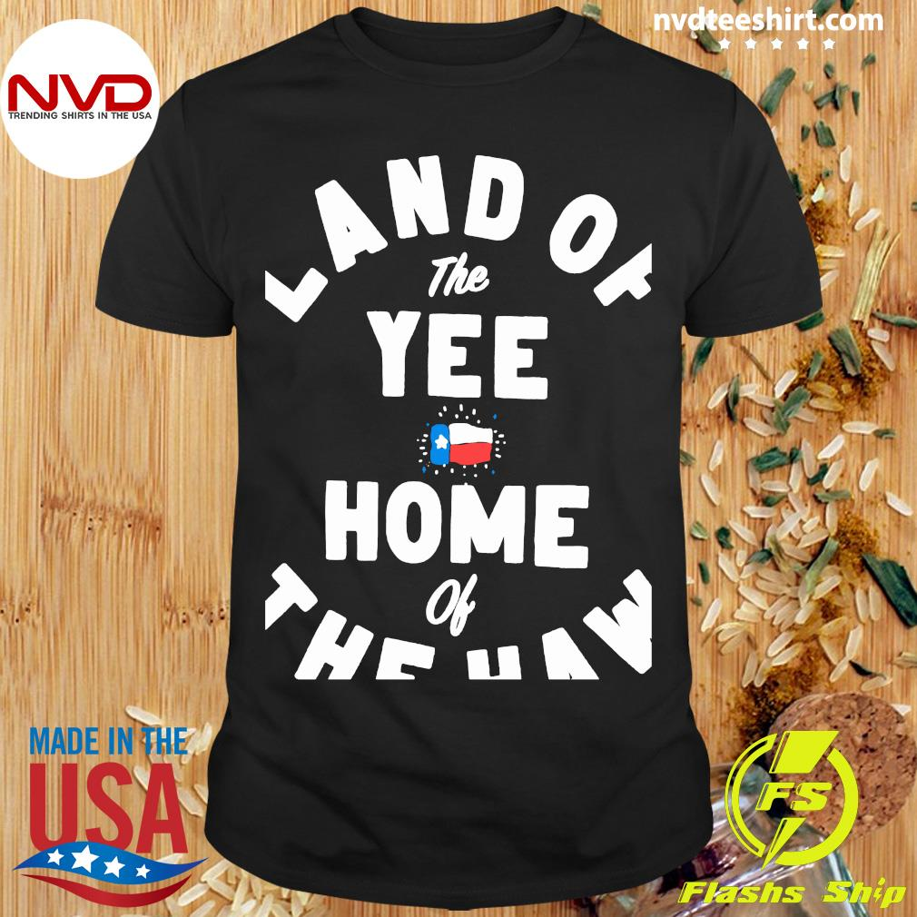 Official Land Of The Yee Home Of The Haw Shirt