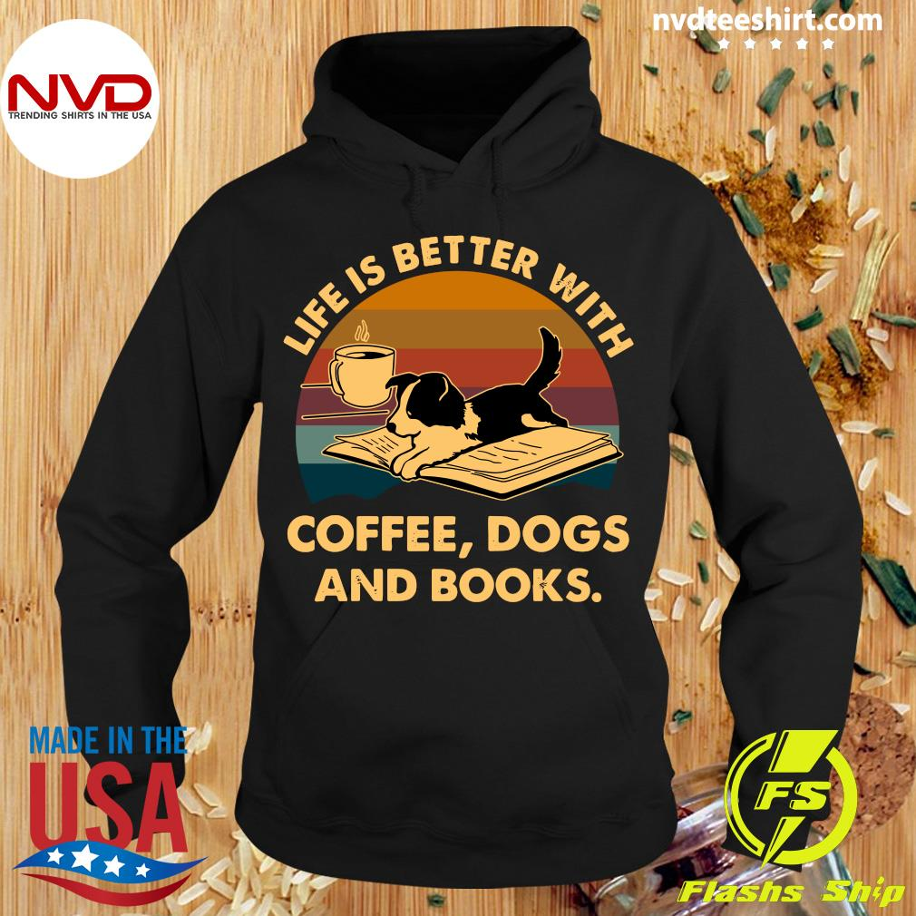 Official Life Is Better With Coffee Dogs And Books Vintage Shirt Hoodie