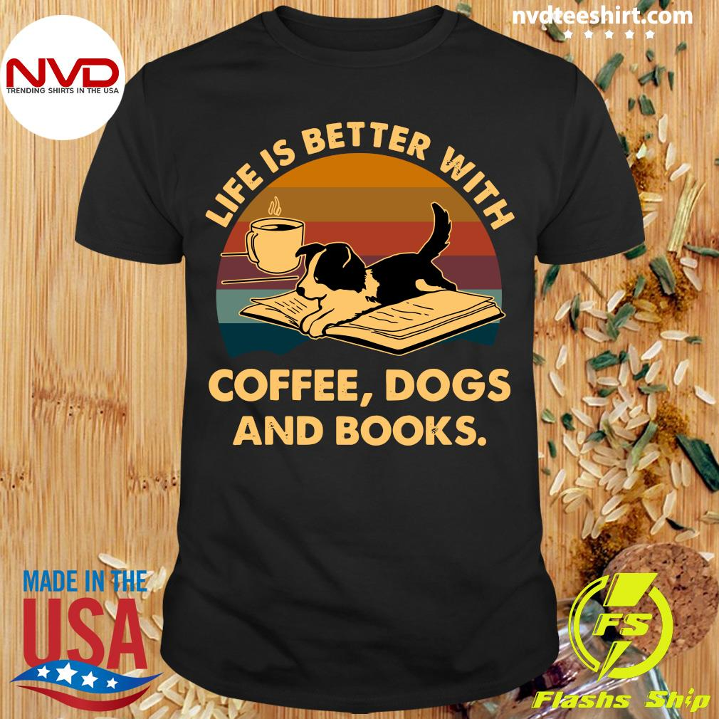 Official Life Is Better With Coffee Dogs And Books Vintage Shirt