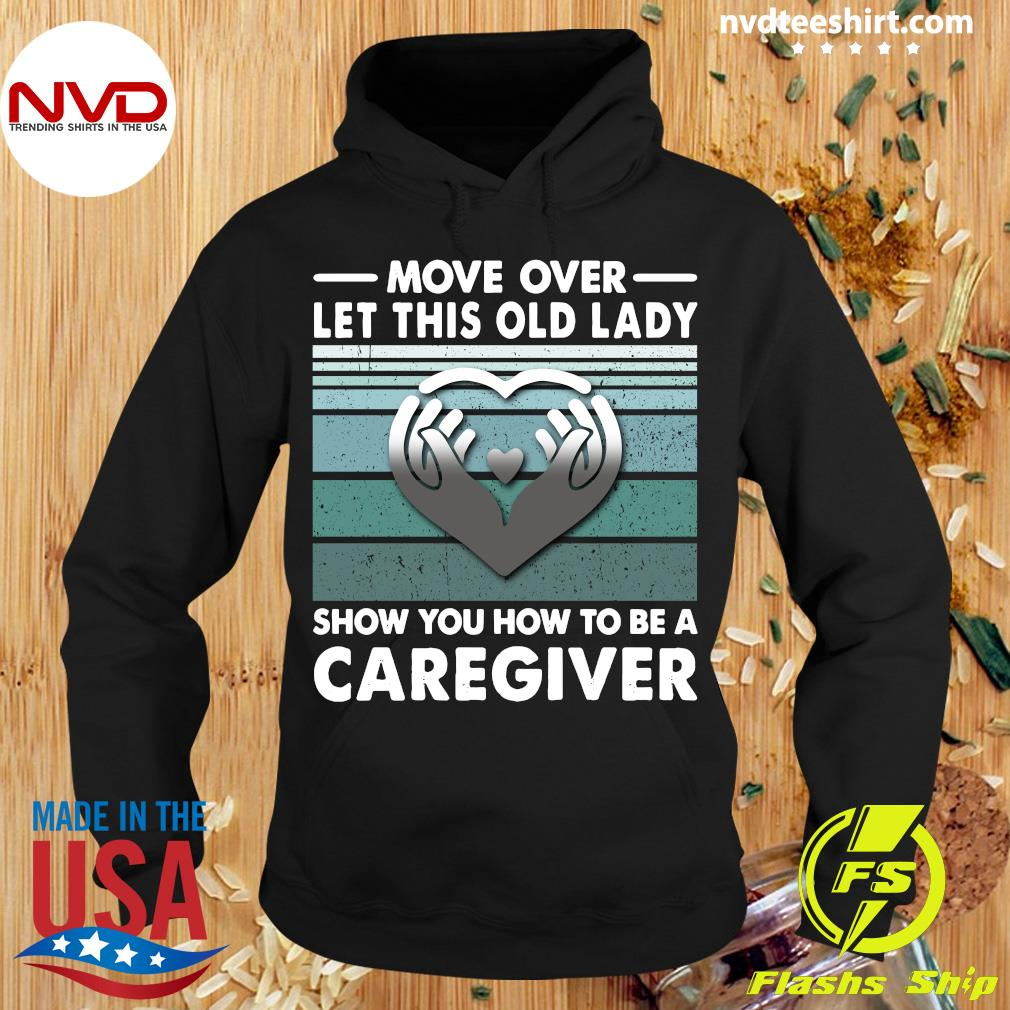Official Move Over Let This Old Lady Show You How To Be A Caregiver Shirt Hoodie