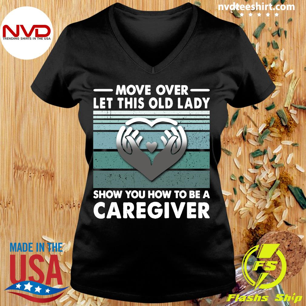 Official Move Over Let This Old Lady Show You How To Be A Caregiver Shirt Ladies tee
