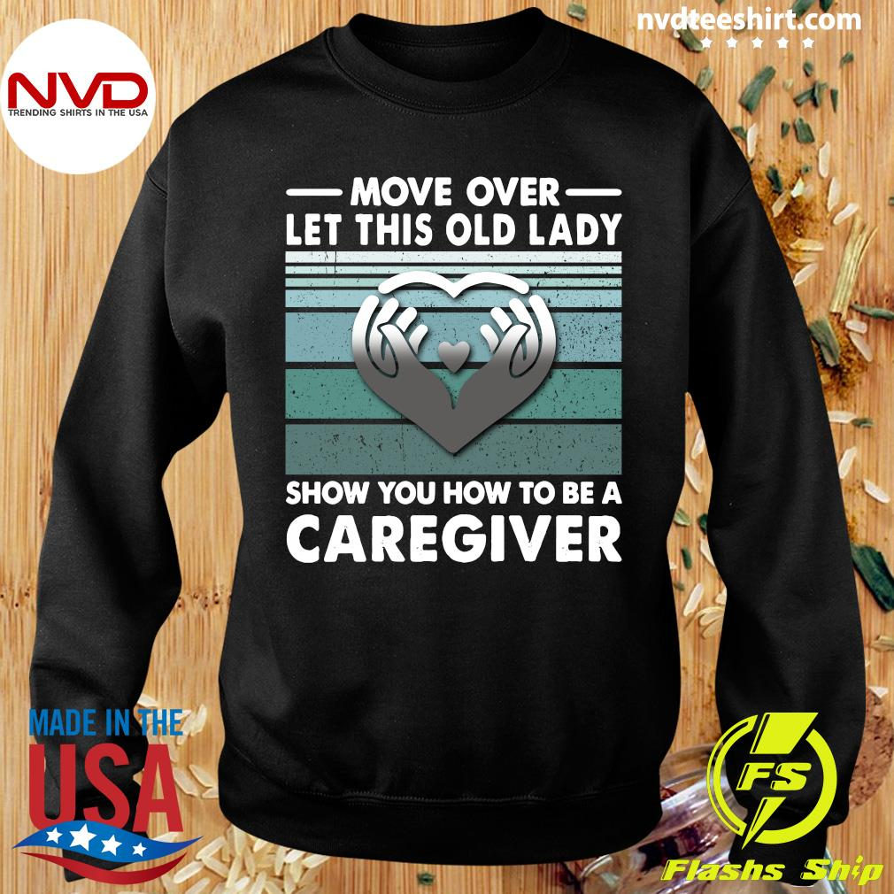 Official Move Over Let This Old Lady Show You How To Be A Caregiver Shirt Sweater