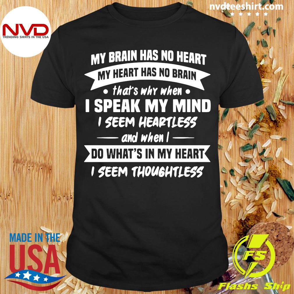 Official My Brain Has No Heart My Heart Has No Brain That's Why When I Speak My Mind I Seem Heartless Shirt