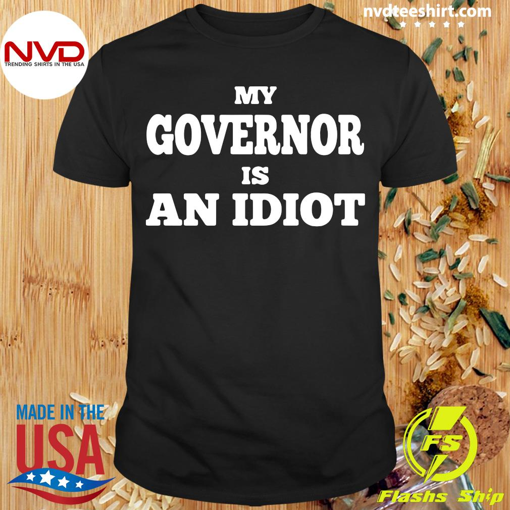 Official My Governor Is An Idiot Shirt
