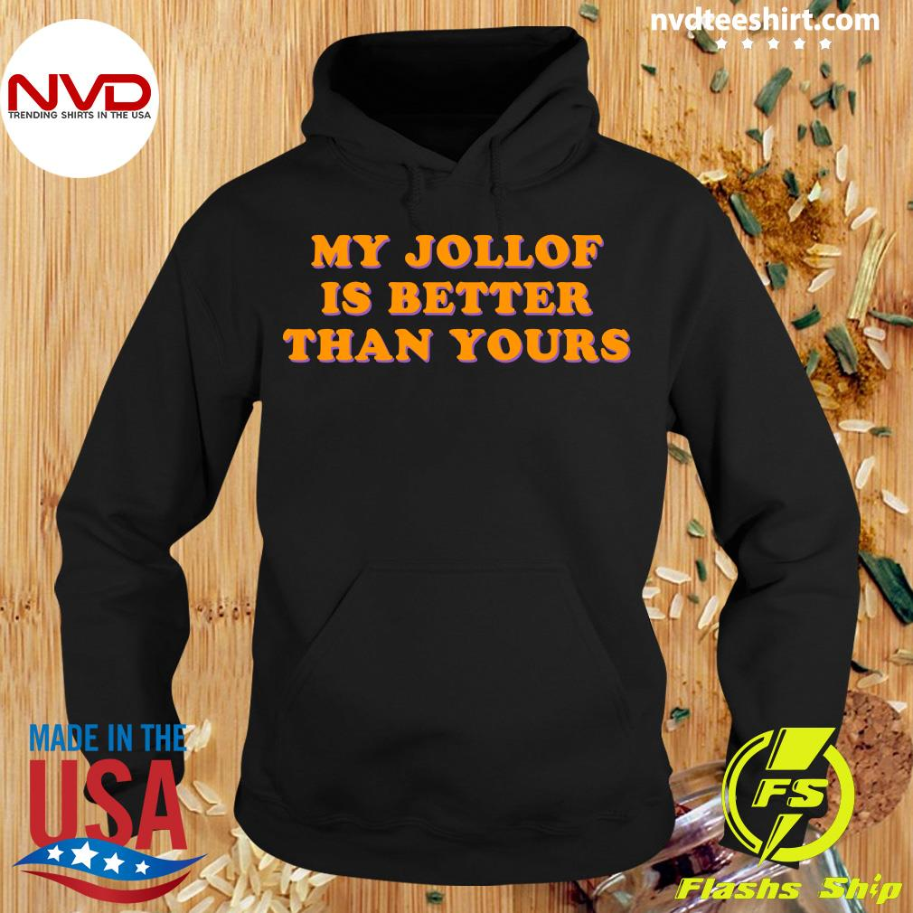 Official My Jollof Is Better Than Yours Shirt Hoodie
