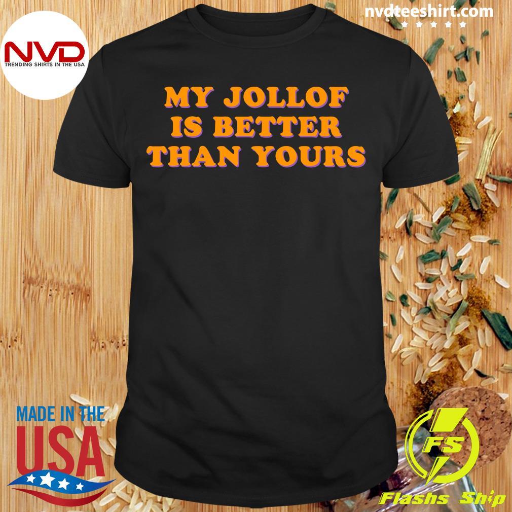 Official My Jollof Is Better Than Yours Shirt