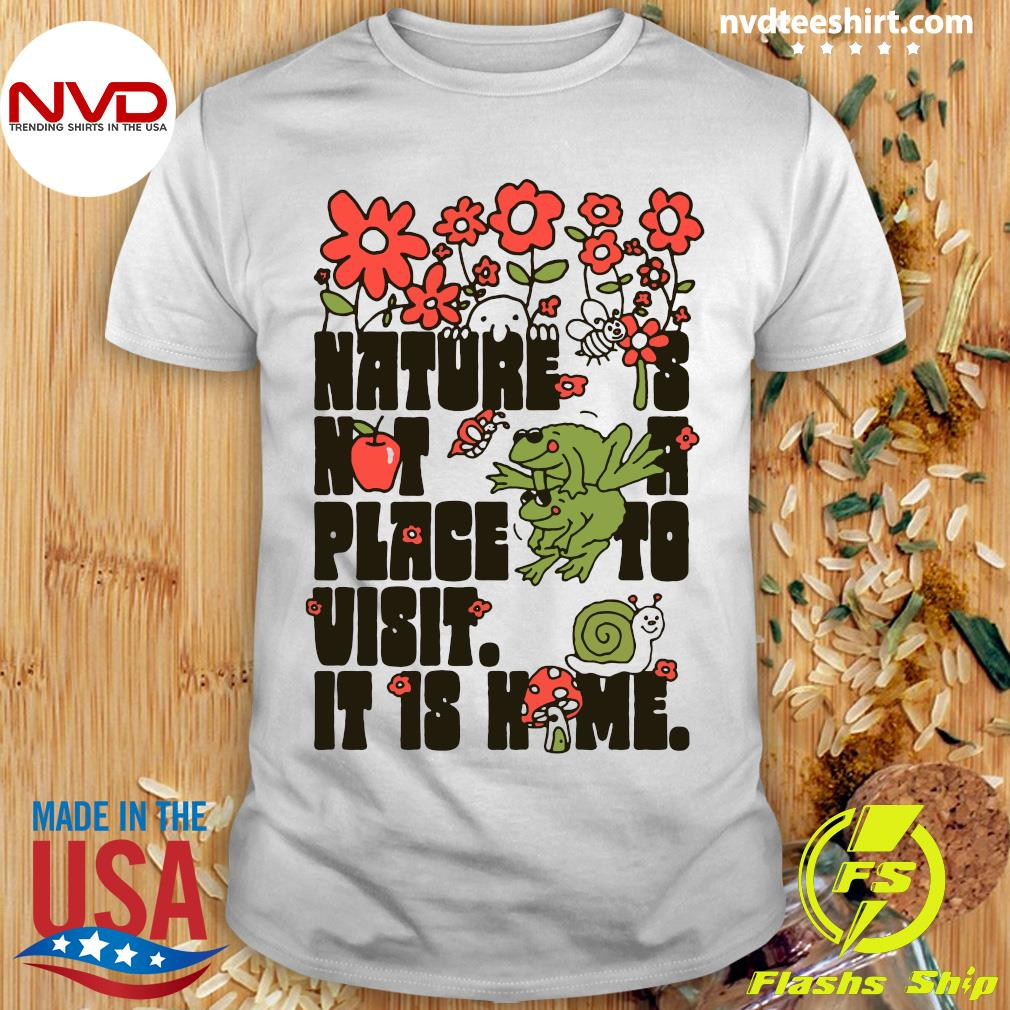 Official Nature Is Not A Place To Visit It Is Home Shirt