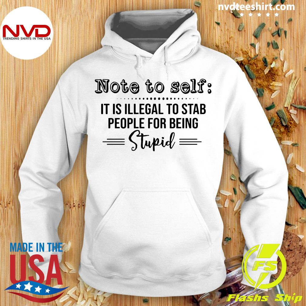 Official Note To Self It Is Illegal To Stab People For Being Stupid Shirt Hoodie