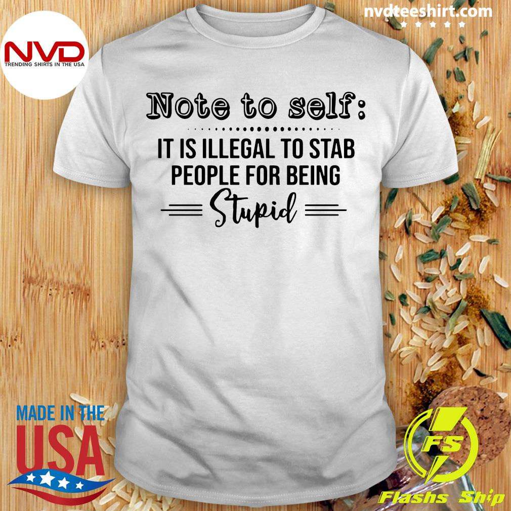 Official Note To Self It Is Illegal To Stab People For Being Stupid Shirt
