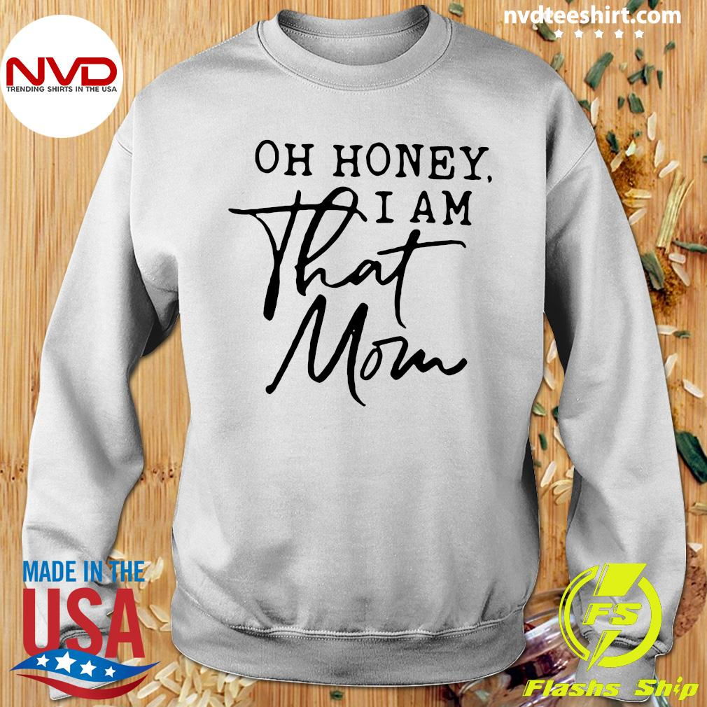 Oh Honey I am That Mom Sweatshirt Momma Gift For Mom Mom Sweatshirt Gift For Mom Sweater Mom Sweater