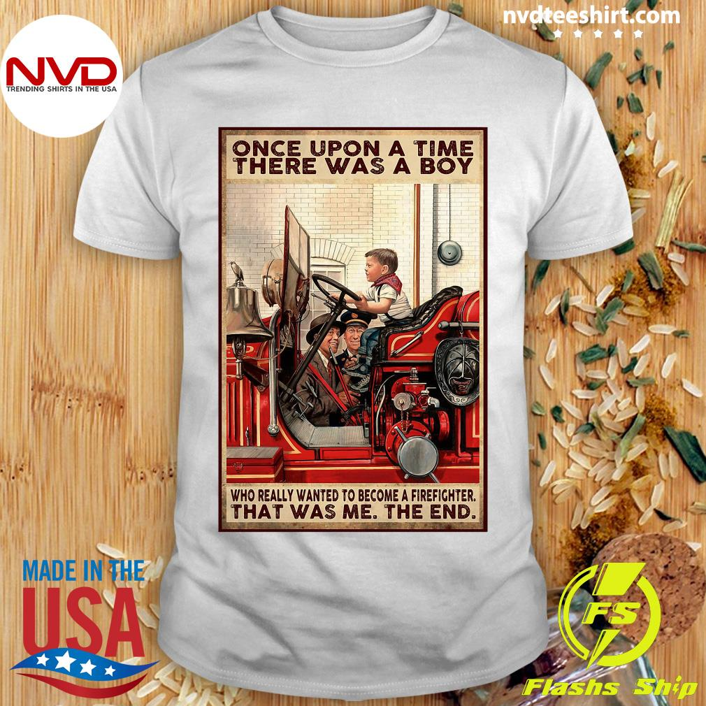 Official Once Upon A Time There Was A Boy Who Really Wanted To Become A Firefighter Shirt