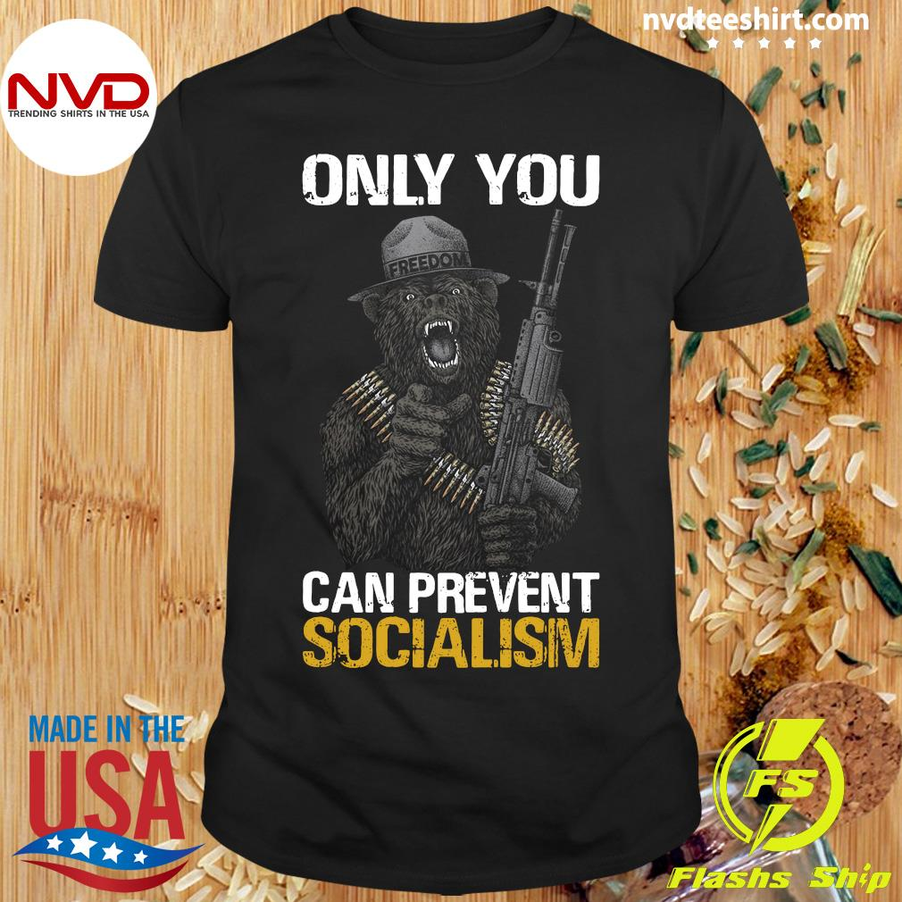 Official Only You Can Prevent Socialism Shirt