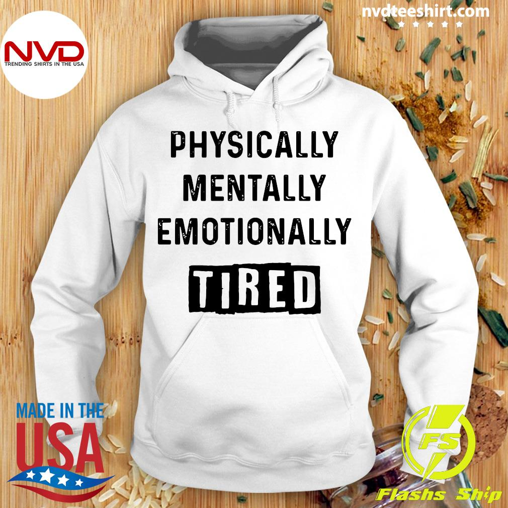 Official Physically Mentally Emotionally Tired Shirt Hoodie