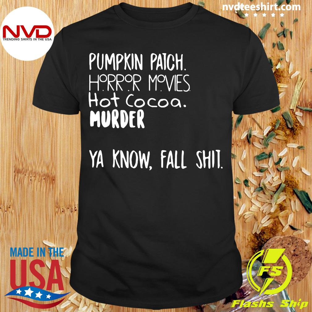Official Pumpkin Patch Horror Movies Hot Cocoa Murder Ya Know Fall Shit Shirt