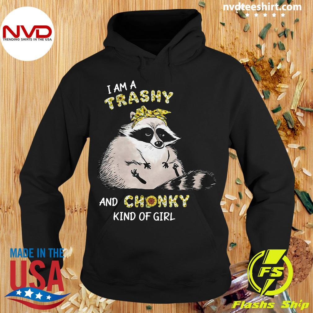 Official Raccoon Sunflower I Am A Trashy And Chunky Kind Of Girl Shirt Hoodie