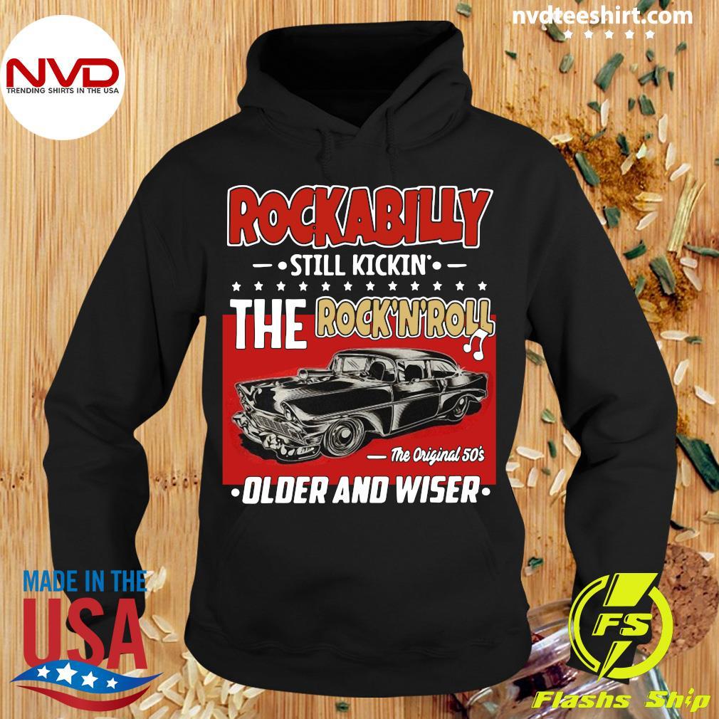Official Rockabilly Still Kickin The Rock N Roll The Original 50s Older And Wiser Car Shirt Hoodie