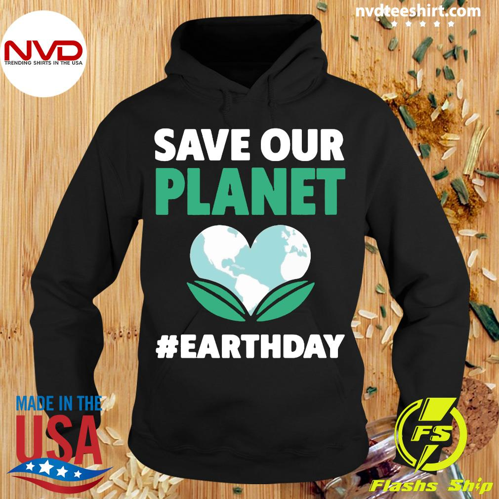 Official Save Our Planet Earth Day Shirt Hoodie
