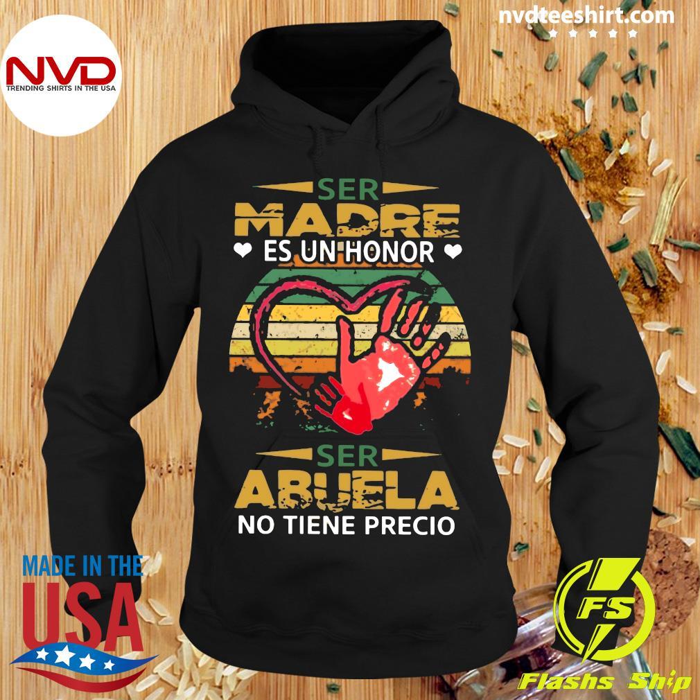 Official Ser Madre Es Un Honor Ser Abuela No Tiene Precio Shirt Hoodie