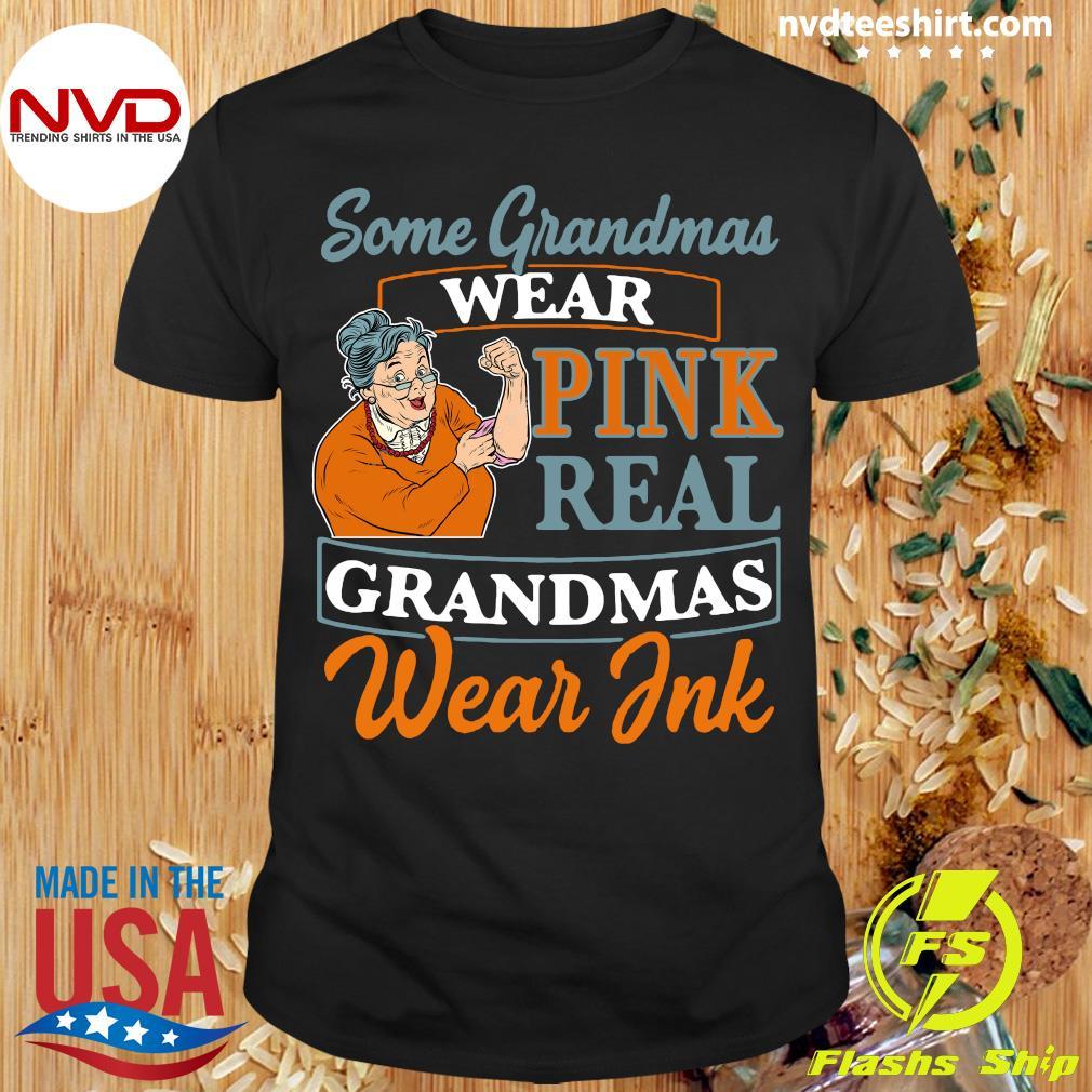 Official Some Grandmas Wear Pink Real Grandmas Wear Ink Shirt