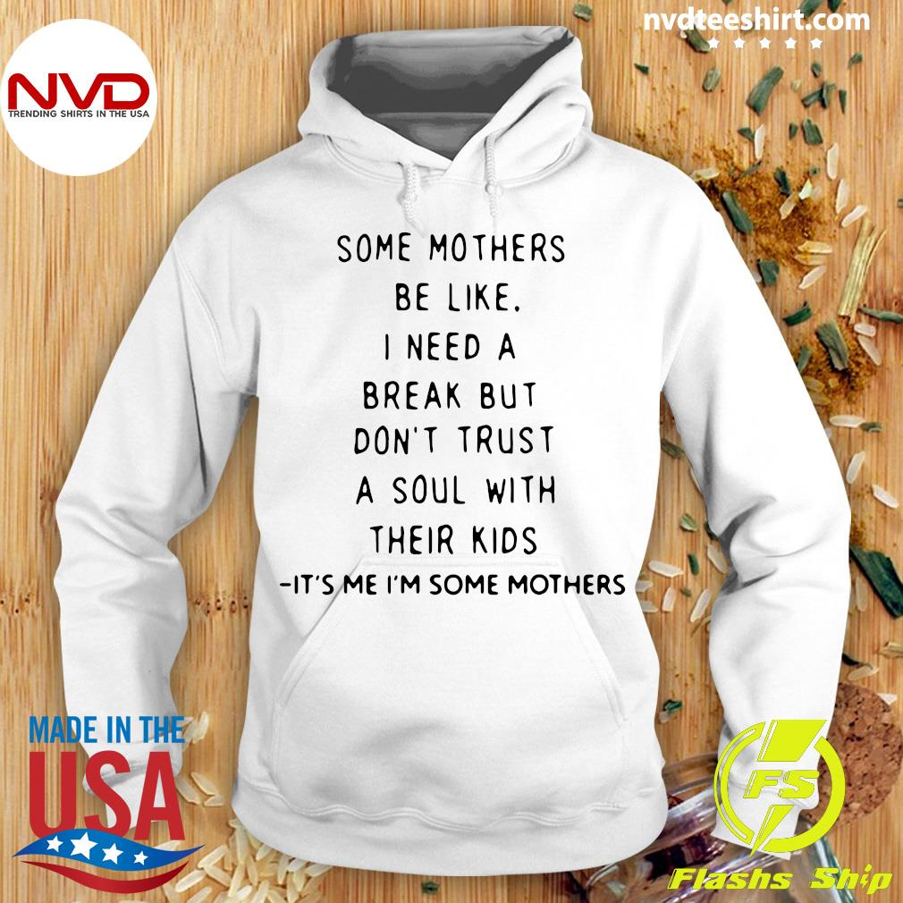 Official Some Mothers Be Like I Need A Break But Don't Trust A Soul Will Their Kids Shirt Hoodie