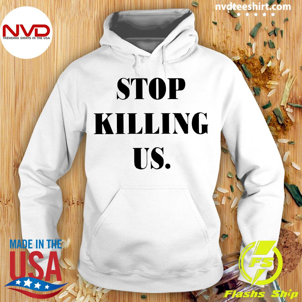 Official Stop Killing US Shirt Hoodie