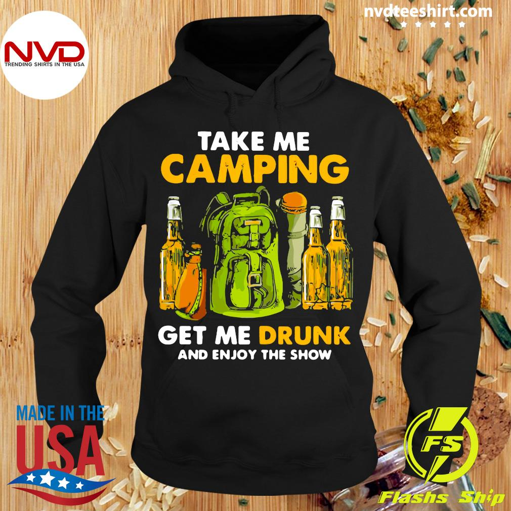 Official Take Me Camping Get Me Drunk And Enjoy The Show Shirt Hoodie