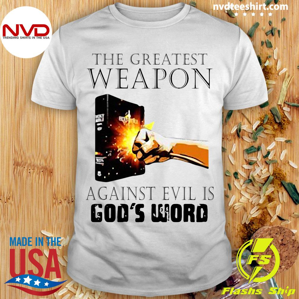 Official The Greatest Weapon Against Evil Is God's Word Shirt