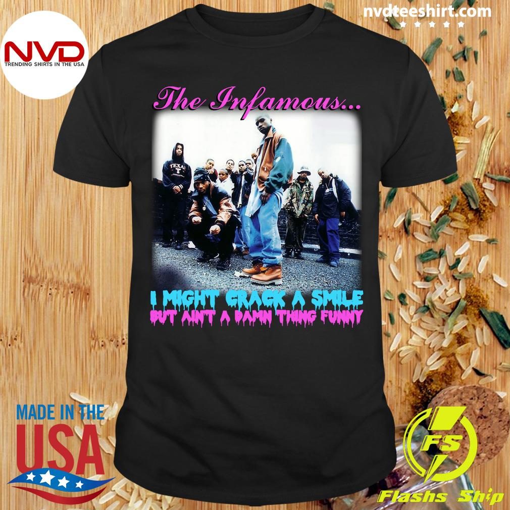 Official The Infamous I Might Crack A Smile But Ain't A Damn Thing Funny Shirt