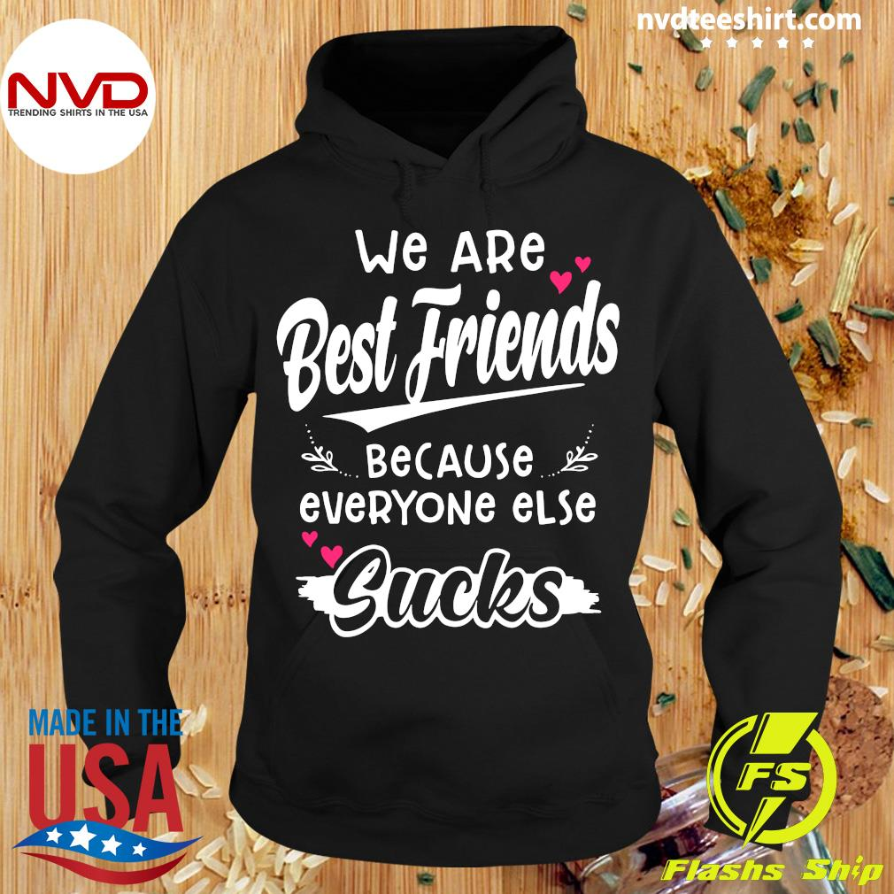 Official We Are Best Friends Because Everyone Else Sucks Shirt Hoodie