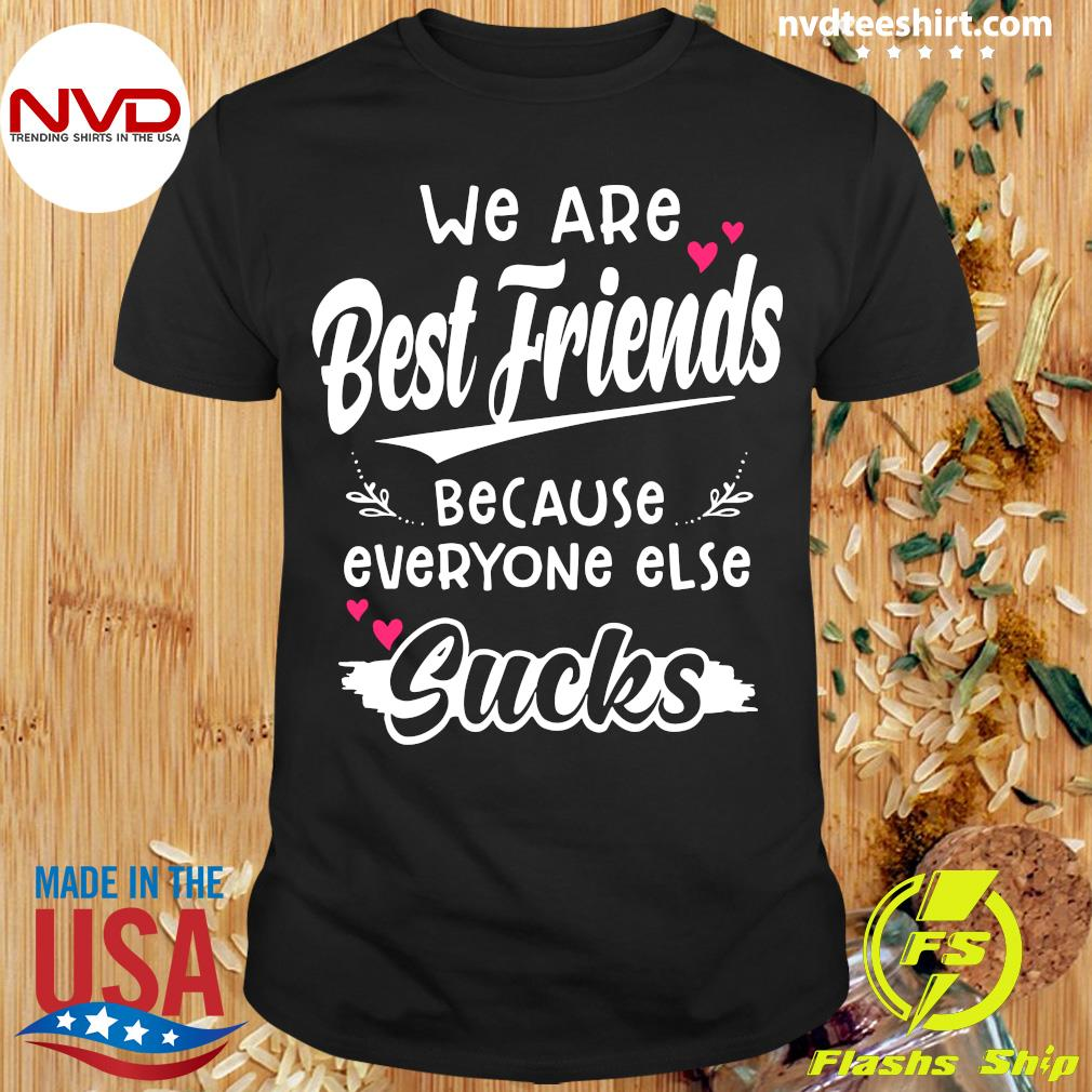 Official We Are Best Friends Because Everyone Else Sucks Shirt
