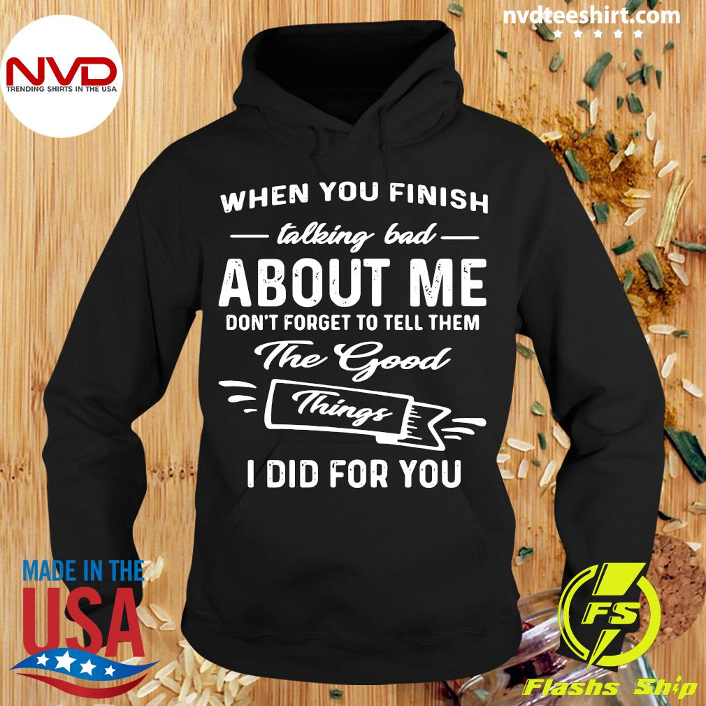 Official When You Finish Talking Bad About Me Don't Forget To Tell Them The Good I Did For You Shirt Hoodie