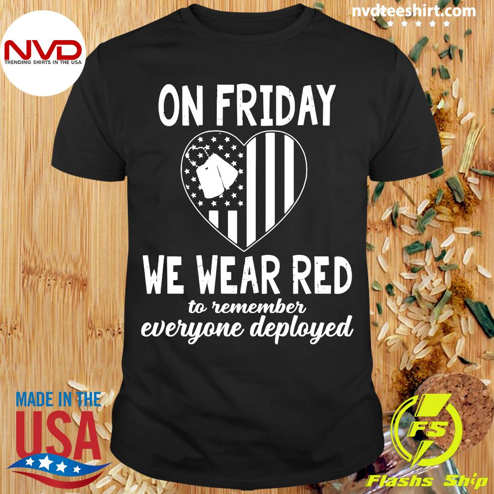 On Friday We Wear Red To Remember Everyone Deployed American Flag Shirt