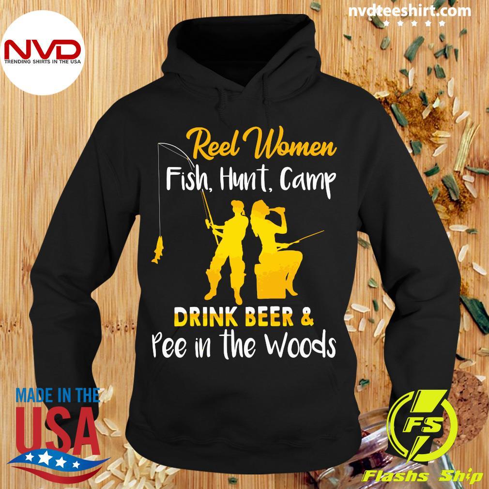 Reel Women Fish Hunt Camp Drink Beer And Pee In The Woods Shirt Hoodie