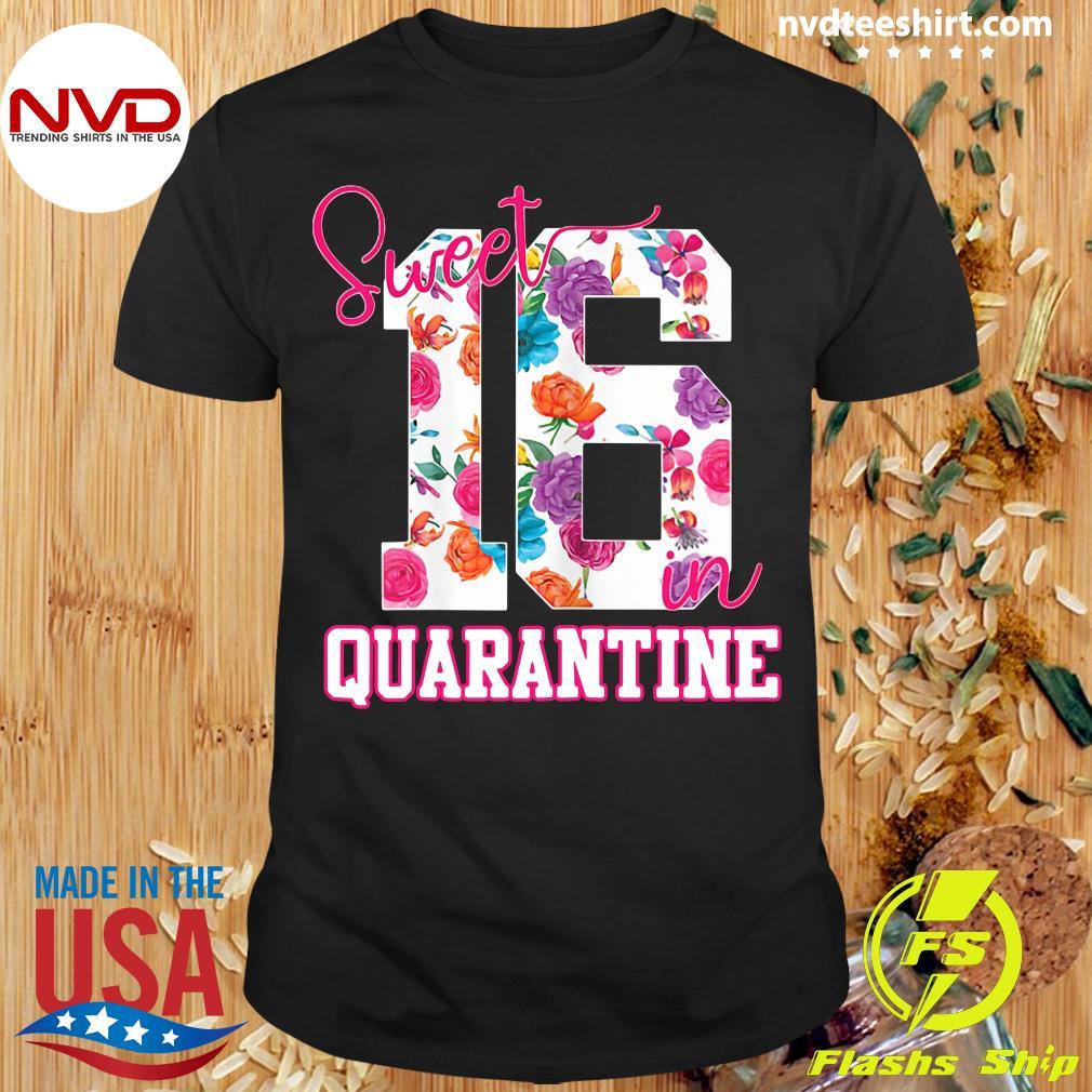 Sweet 16 In Quarantine Birthday Shirt
