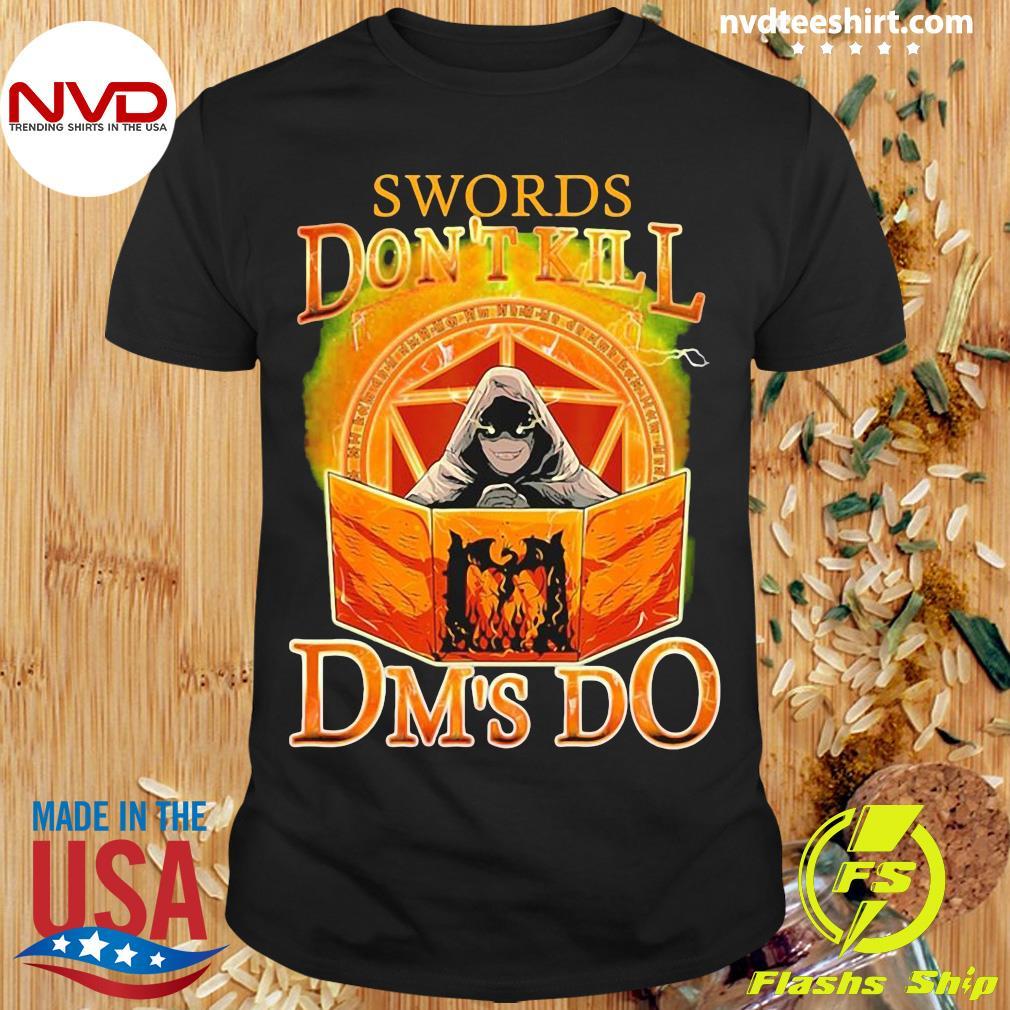 Swords Don't Kill Dm's Do Shirt