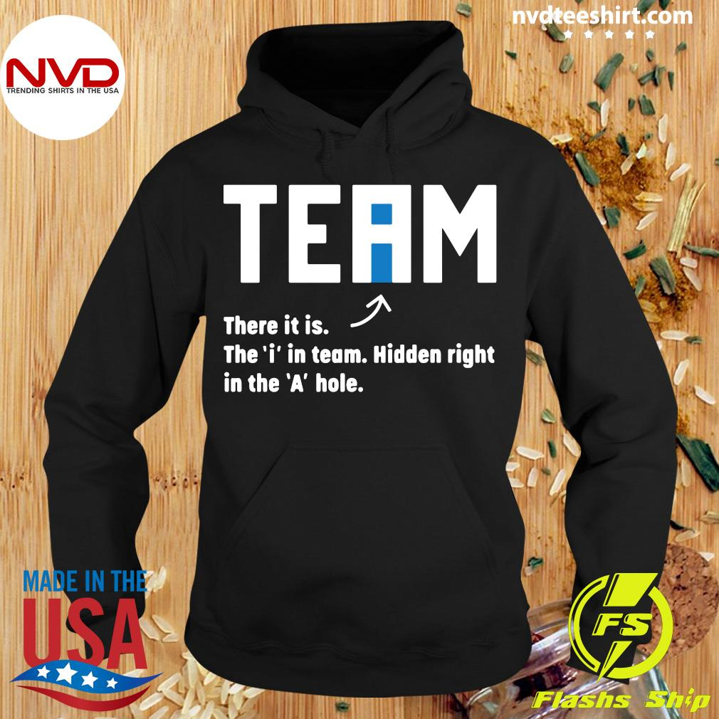 Team There It Is The I In Team Hidden Right In The A Hole Shirt Hoodie