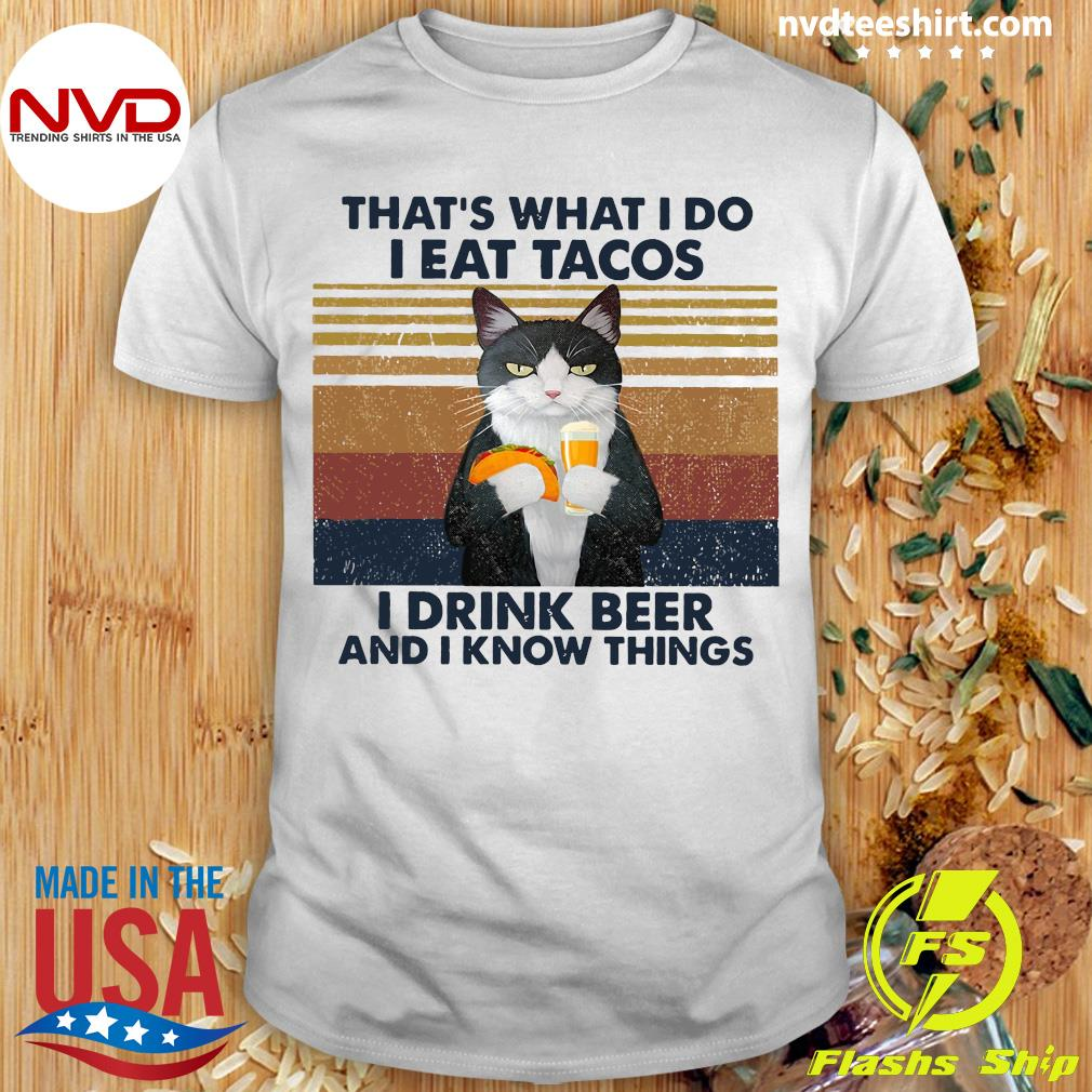 That's What I Do I Eat Tacos I Drink Beer And I Know Things Cat Shirt