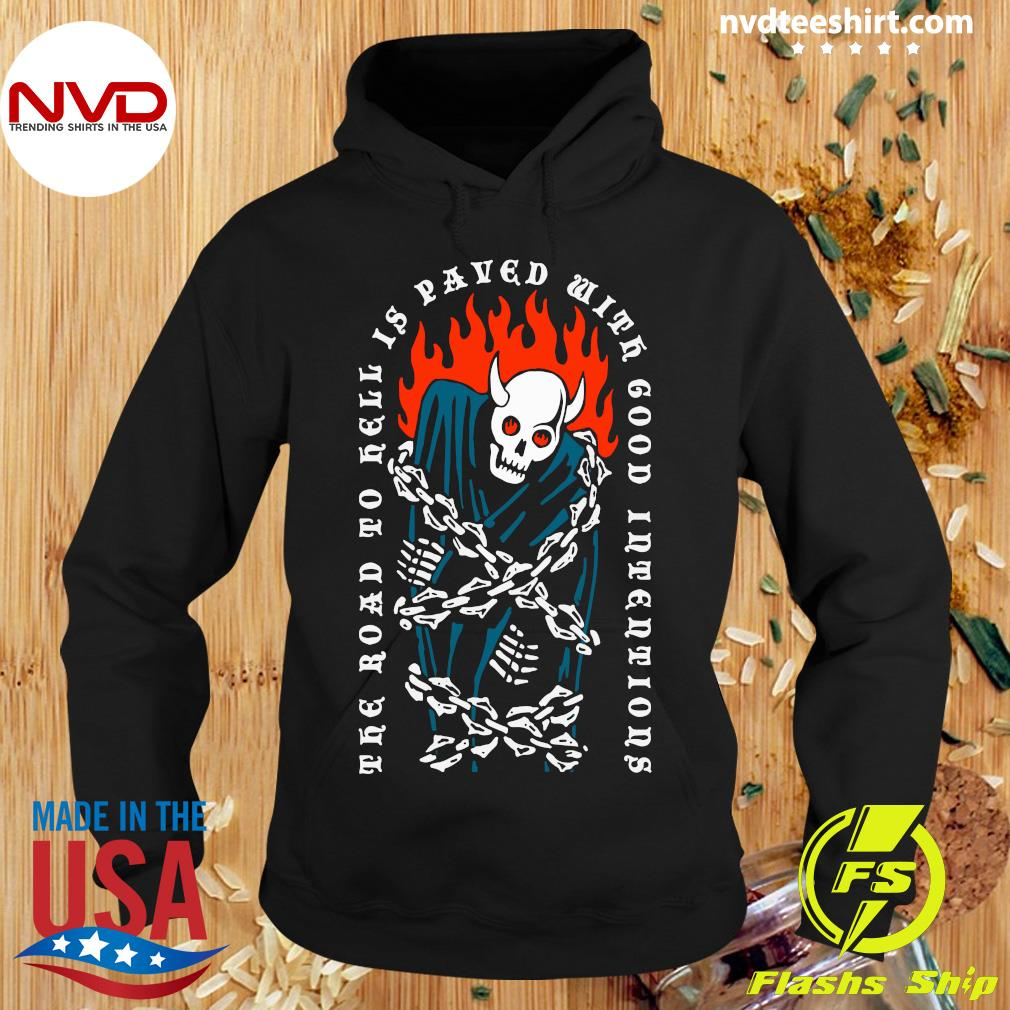 The Road To Hell Is Paved With Good Intentions Shirt Hoodie