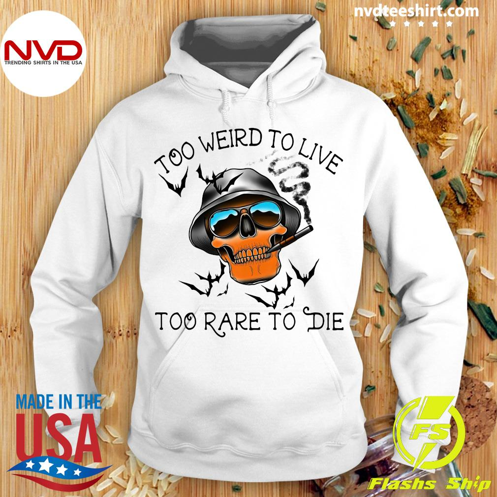Too Weird To Live Too Rare To Die Skull Shirt Hoodie