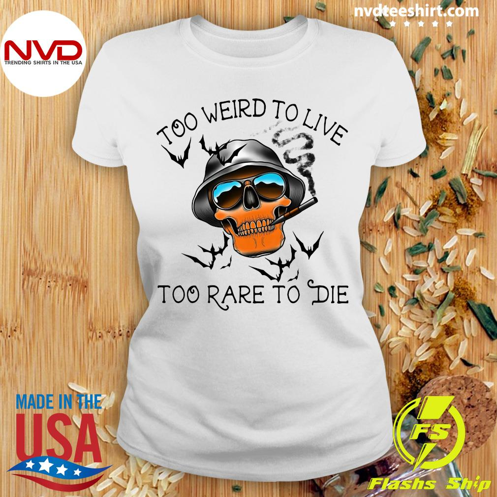 Too Weird To Live Too Rare To Die Skull Shirt Ladies tee