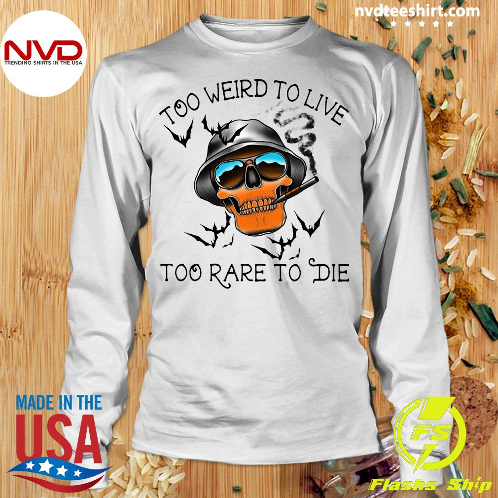 Too Weird To Live Too Rare To Die Skull Shirt Longsleeve