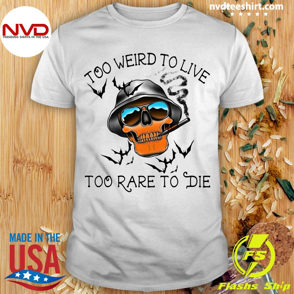 Too Weird To Live Too Rare To Die Skull Shirt