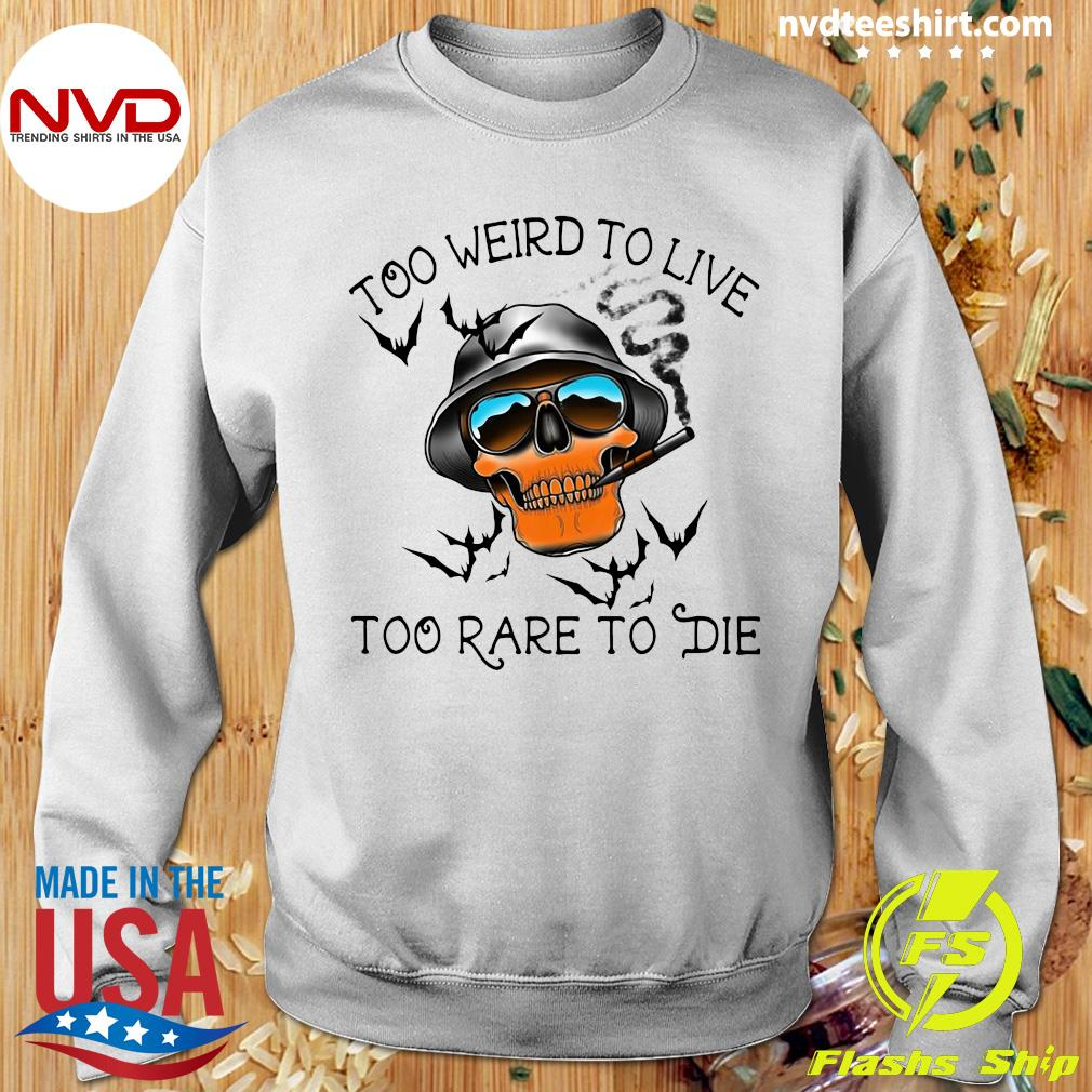 Too Weird To Live Too Rare To Die Skull Shirt Sweater