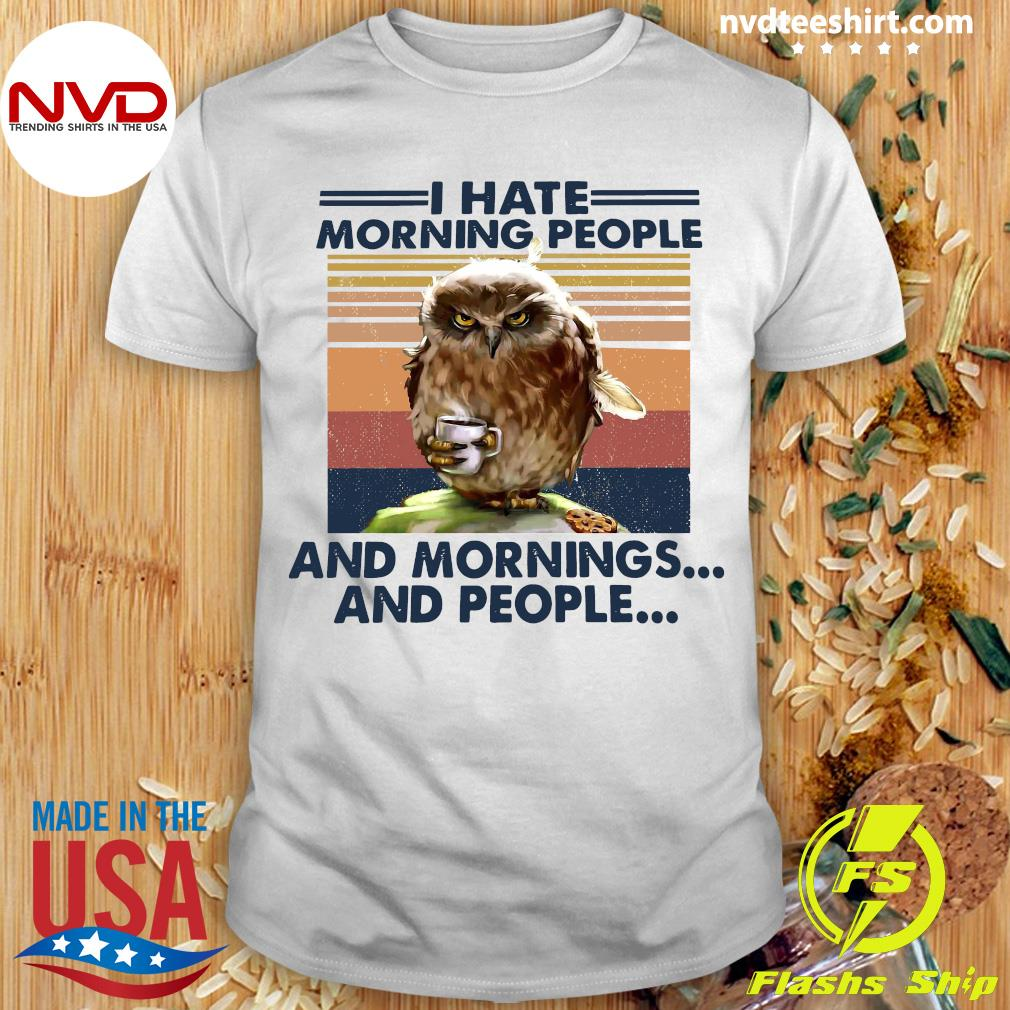 Vintage Retro I Hate Morning People And Mornings And People Owl Shirt