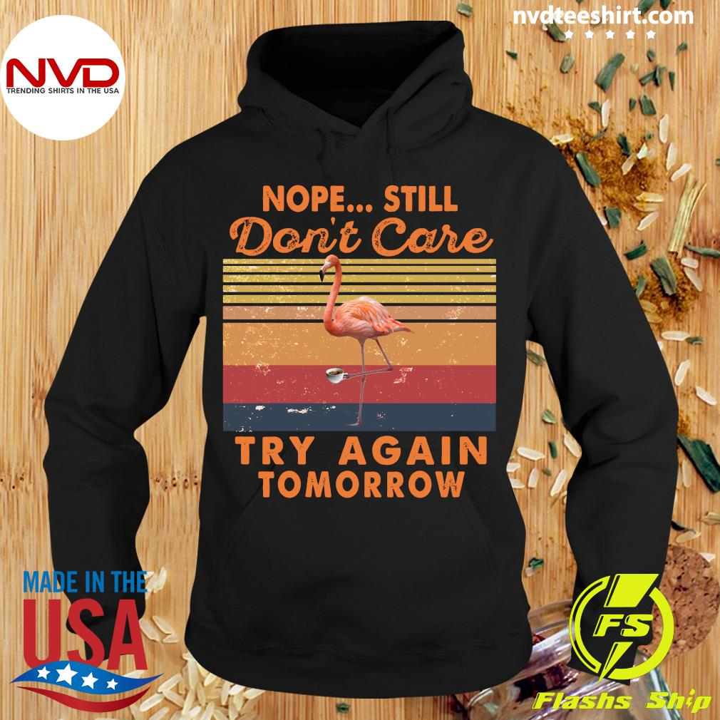 Vintage Retro Nope Still Don't Care Try Again Tomorrow Shirt Hoodie