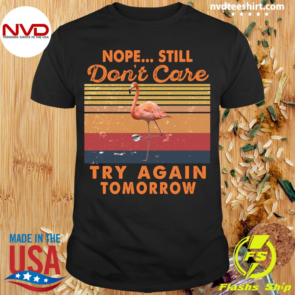 Vintage Retro Nope Still Don't Care Try Again Tomorrow Shirt