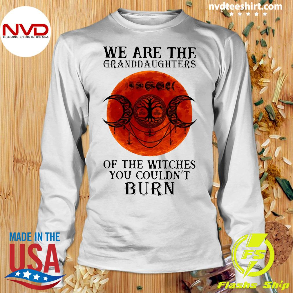 We Are The Granddaughters Of The Witches You Couldn't Burn Vintage Shirt Longsleeve