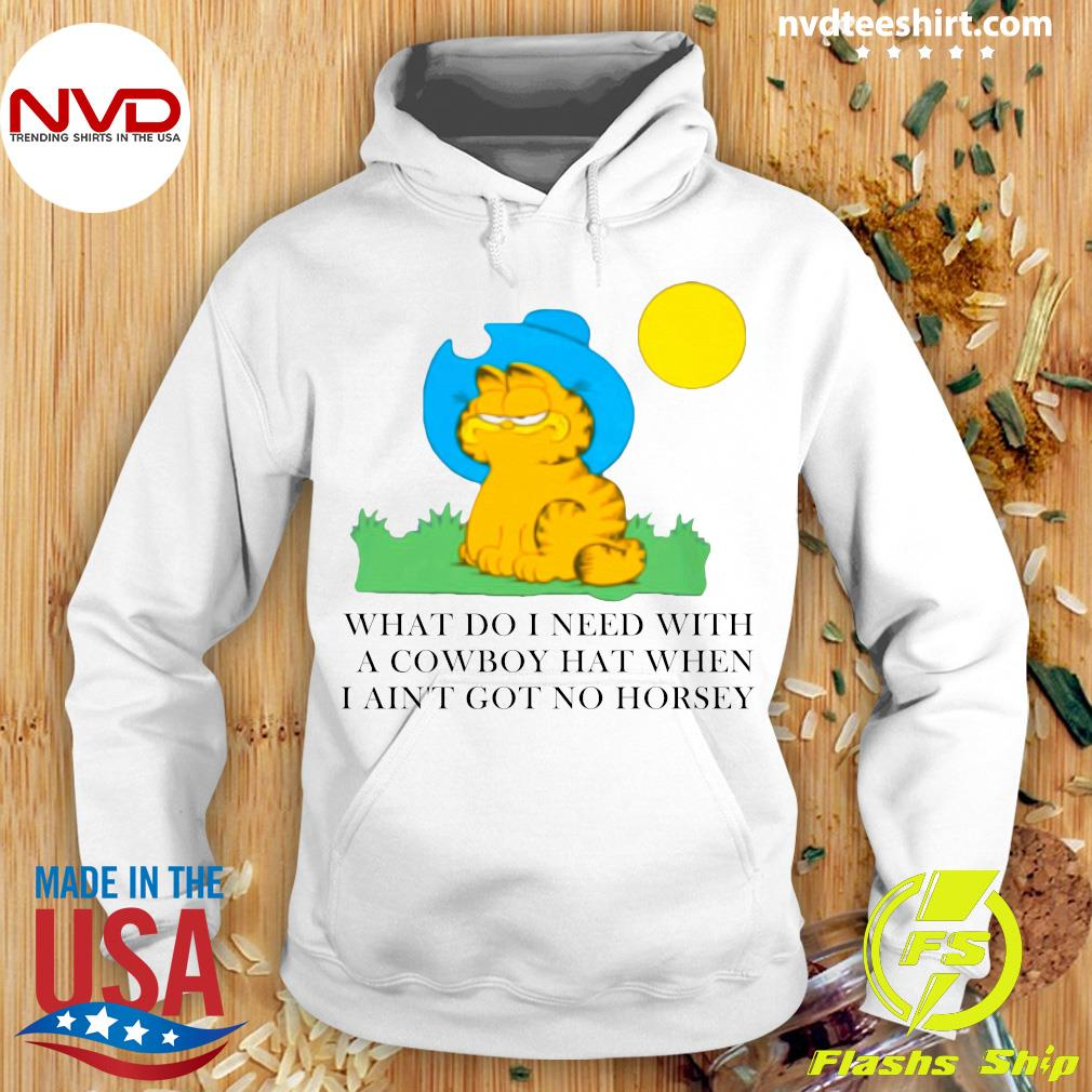 What Do I Need With A Cowboy Hat When I Ain't Got No Horsey Shirts Hoodie