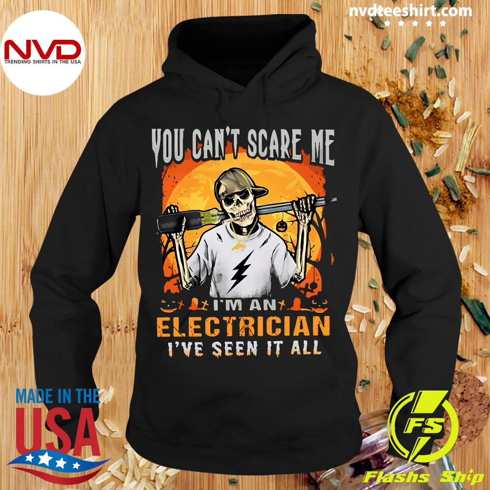 You Can't Scare Me I'm An Electrician I've Seen It All Halloween Shirt Hoodie